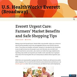 Everett Urgent Care: Farmers' Market Benefits and Safe Shopping Tips
