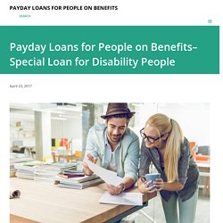 Payday Loans for People on Benefits–Special Loan for Disability People
