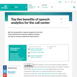 Top five benefits of speech analytics for the call center