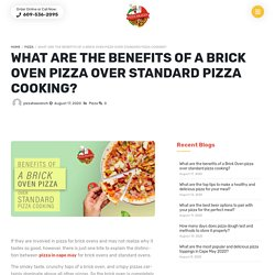 What are the benefits of a Brick Oven pizza over standard pizza cooking?