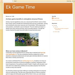 Ek Game Time: Archery game benefits to strengthen physical fitness