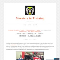 HEALTH BENEFITS OF TAKING PROTEIN SUPPLEMENTS – Monsters in Training