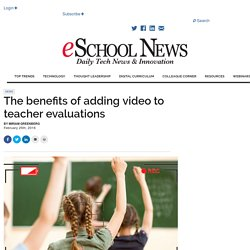 The benefits of adding video to teacher evaluations