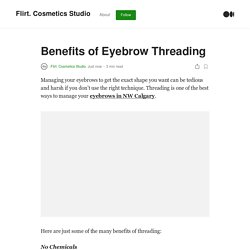 Benefits of Eyebrow Threading. Here are just some of the many benefits…