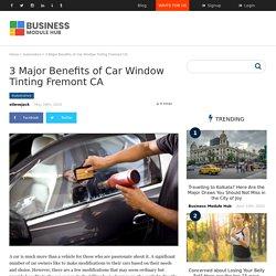 3 Major Benefits of Car Window Tinting Fremont CA
