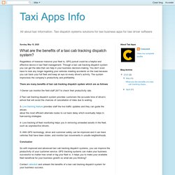Taxi Apps Info: What are the benefits of a taxi cab tracking dispatch system?