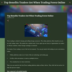Top Benefits Traders Get When Trading Forex Online