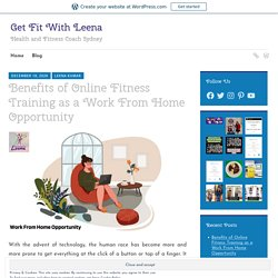 Benefits Of Online Fitness Training As A Work From Home Opportunity