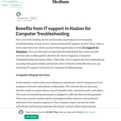 Benefits from IT support in Huston for Computer Troubleshooting