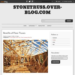 Benefits of Floor Trusses - stonetruss.over-blog.com