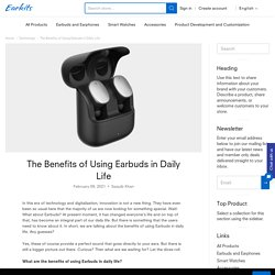 The Benefits of Using Earbuds in Daily Life