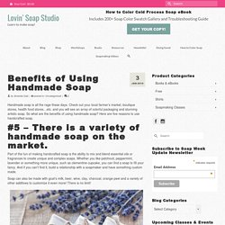 Benefits of Using Handmade Soap - Lovin' Soap Studio