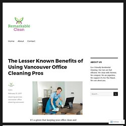 The Lesser Known Benefits of Using Vancouver Office Cleaning Pros