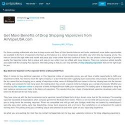 Get More Benefits of Drop Shipping Vaporizers from AirVapeUSA.com: airvapeusa