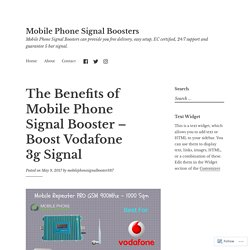 The Benefits of Mobile Phone Signal Booster – Boost Vodafone 3g Signal – Mobile Phone Signal Boosters