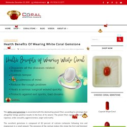 Health Benefits Of Wearing White Coral Gemstone