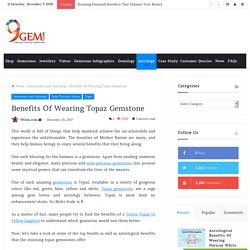 Top Benefits Of Wearing Topaz Gemstone