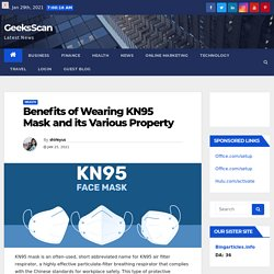 Benefits of Wearing KN95 Mask and its Various Property