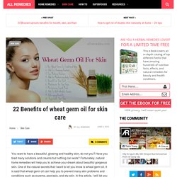 22 Benefits of wheat germ oil for skin care