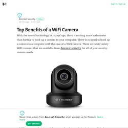 Top Benefits of a WiFi Camera