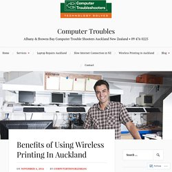 Benefits of Using Wireless Printing In Auckland – Computer Troubles