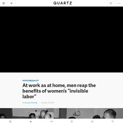 "At work as at home, men reap the benefits of women's ""invisible labor"""