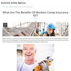 What Are The Benefits Of Workers Comp Insurance NY? - Genesee Valley Agency
