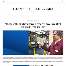 What are the top benefits of a modern access control system in workplaces? - Tommy Hilfiger Canada