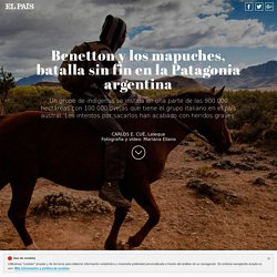 Benetton y los mapuches, la guerra eterna de la Patagonia argentina