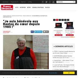 """""""Je suis bénévole aux Restos du cœur depuis 1985 !"""" - France Dimanche"""