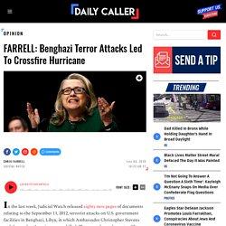 FARRELL: Benghazi Terror Attacks Led To Crossfire Hurricane