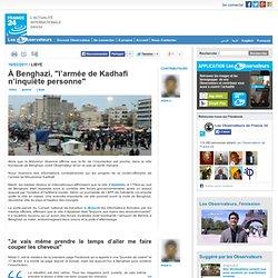 """À Benghazi, """"l'armée de Kadhafi n'inquiète personne"""""""