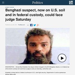 Benghazi suspect, now on U.S. soil and in federal custody, could face judge Saturday