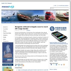 Benguela railroad in Angola soon to reach DR Congo border