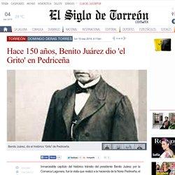 Hace 150 años, Benito Juárez dio 'el Grito' en Pedriceña