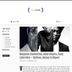 Benjamin Clementine, Aimé Césaire, Dany Laferrière - Rythme, Retour & Départ - Le Type