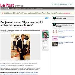 "Benjamin Lancar: ""Il y a un complot anti-sarkozyste sur le Web"" - LePost.fr"