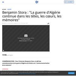 """Benjamin Stora : """"La guerre d'Algérie continue dans les têtes, les cœurs, les mémoires"""""""