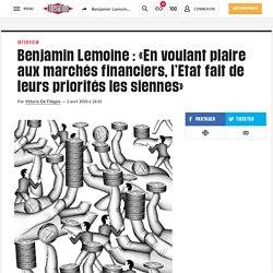 (16) Benjamin Lemoine: «En voulant plaire aux marchés financiers, l'Etat fait de leurs priorités les siennes»