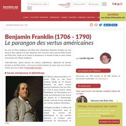 Benjamin Franklin (1706 - 1790) - Le parangon des vertus américaines