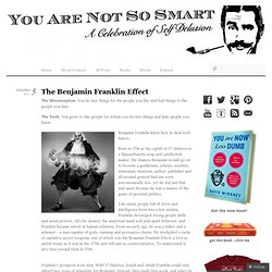 The Benjamin Franklin Effect & You Are Not So Smart - StumbleUpon