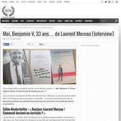Livre : Moi, Benjamin V, 33 ans de Laurent Moreau [Interview]