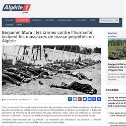 Benjamin Stora : les crimes contre l'humanité incluent les massacres de masse perpétrés en Algérie