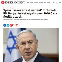 Spain 'issues arrest warrant' for Israeli PM Benjamin Netanyahu over 2010 Gaza flotilla attack