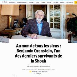 Au nom de tous les siens: Benjamin Orenstein, l'un des derniers survivants de la Shoah