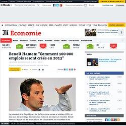 """Benoît Hamon: """"Comment 100 000 emplois seront créés en 2013"""""""