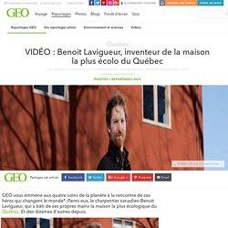 Benoit Lavigueur, inventeur de la maison la plus écolo du Québec