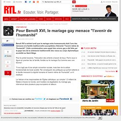 """Pour Benoît XVI, le mariage gay menace """"l'avenir de l'humanité"""""""