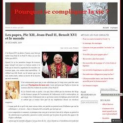 Les papes, Pie XII, Jean-Paul II, Benoît XVI et le monde « Pourq
