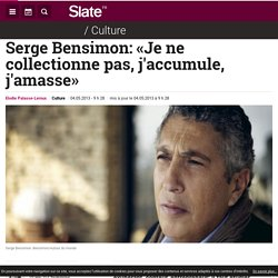 Serge Bensimon: «Je ne collectionne pas, j'accumule, j'amasse»